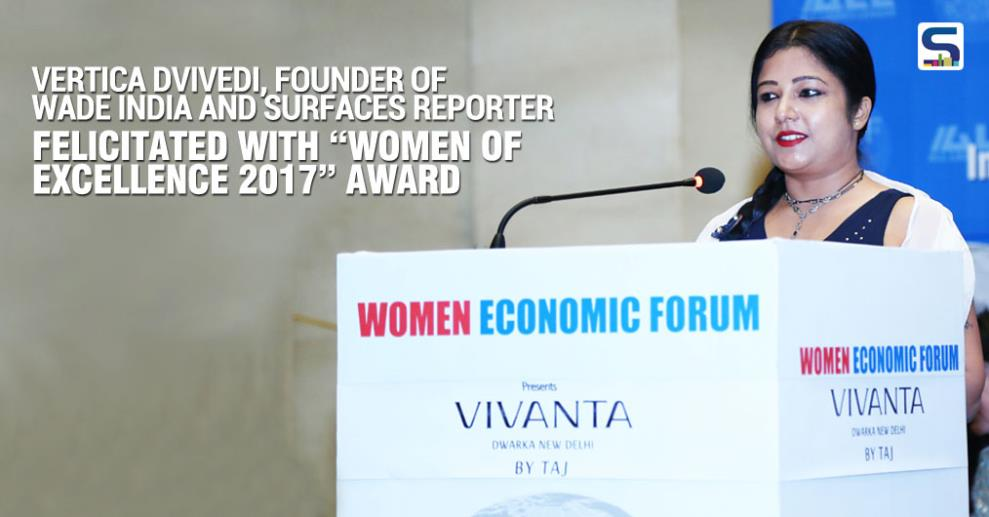 "Amongst a delightful gathering of ""soul-sisters"", as the organizers call each member, across all trades and industries, the Editor-in-Chief of India's first material-centric Architecture & Design Magazine, Surfaces Reporter, Vertica Dvivedi got recently honored with ""Women of Excellence 2017"" award."
