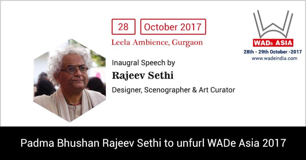 The proceedings at WADe Asia 2017 will be unfurled with the inaugural speech by world-renowned designer, Rajeev Sethi.