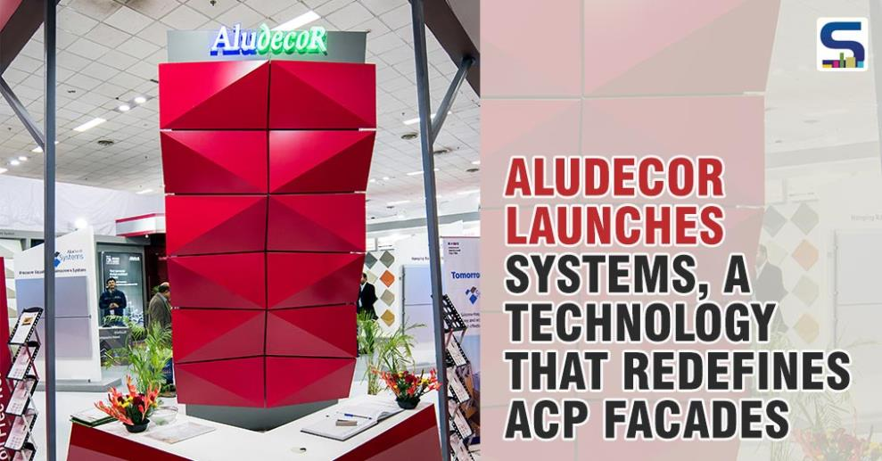 At the recently concluded Acetech at Delhi, Aludecor launched a path breaking technology by the name of Aludecor Systems which can redefine the aluminium composite panel facades in India.