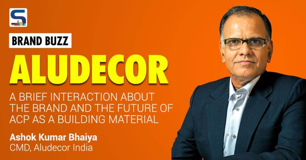 Surfaces Reporter spoke to Mr Ashok Kumar Bhaiya, CMD, ALUDECOR India who shared his insights about the company, the journey so far and his vision and mission for India premier brand.