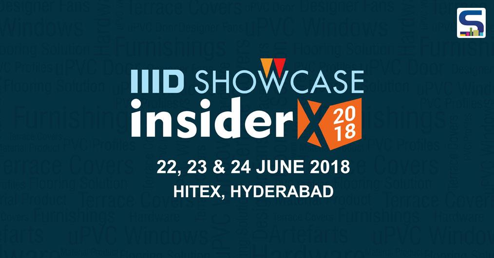 Institute of Indian Interior Designers (IIID) is organizing a three-day design expo at Hyderabad, also known as the City of Nawabs and Kababs. And SURFACES REPORTER feels proud to be a key media partner of IIID Design showcase InsiderX 2018.