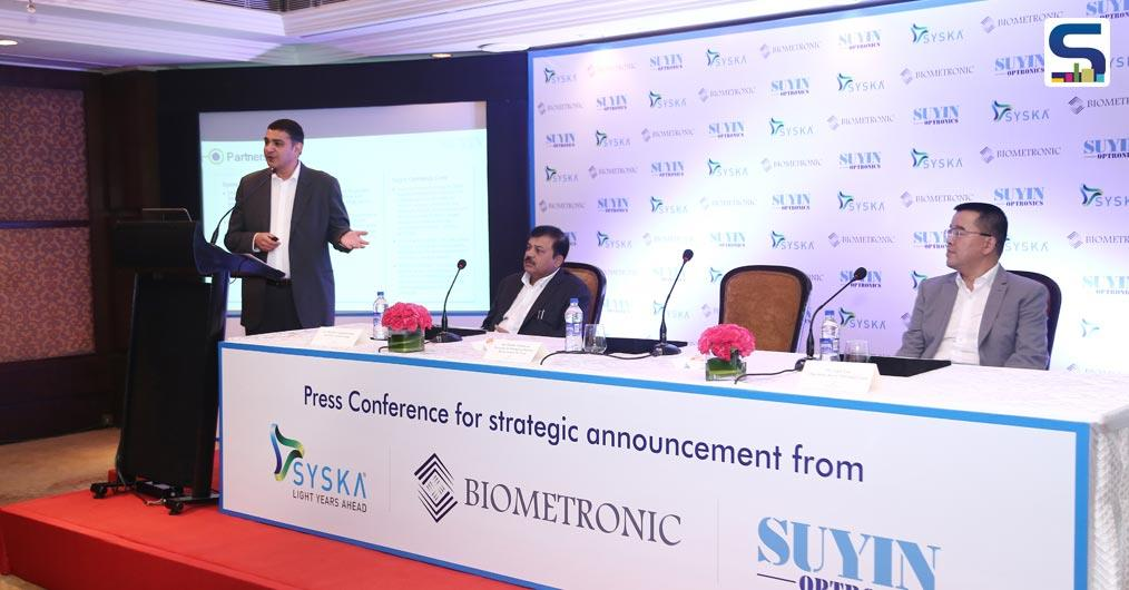 SYSKA Group (India) in partnership with Biometronic Pte. Ltd. (Singapore) and Suyin Optronics, Corp. (Taiwan) will set up India's first camera module factory.