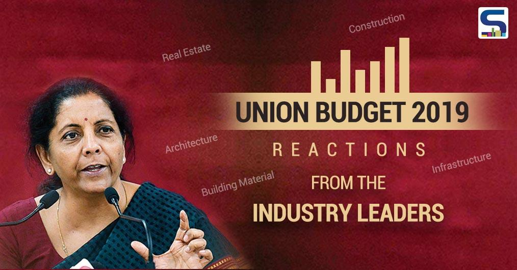 What Builders, Material Manufacturers, Architects, Designers, are saying about Union Budget 2019. Explore here.