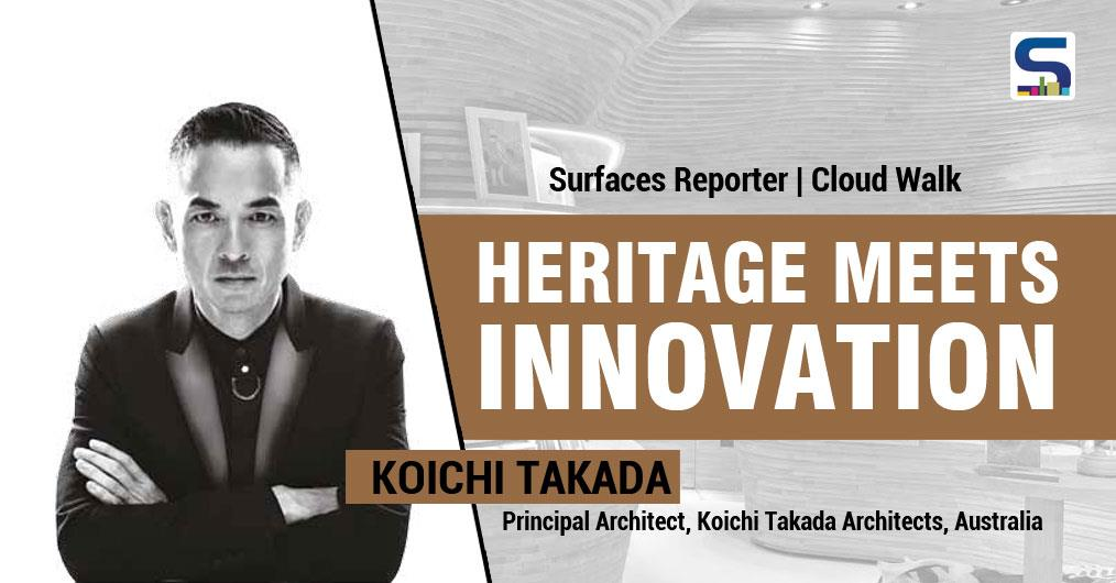 Heritage Meets Innovation: Koichi Takada Principal Architect, Koichi Takada Architects, Australia