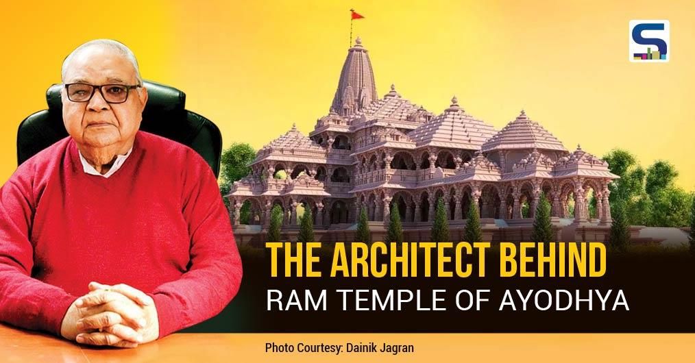 The Architect behind Ram Temple of Ayodhya