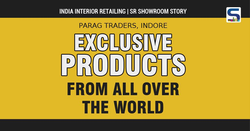 india interior retailing | SR Showroom story: Parag Traders, Indore - EXCLUSIVE PRODUCTS FROM ALL OVER THE WORLD
