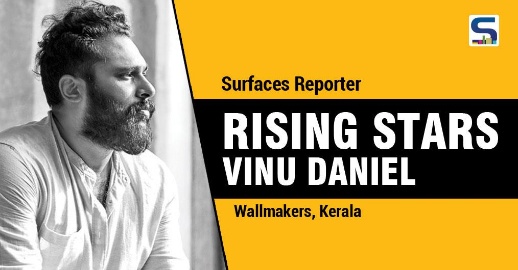 SURFACES REPORTER'S RISING STAR: Vinu Daniel, Wallmakers, Kerala