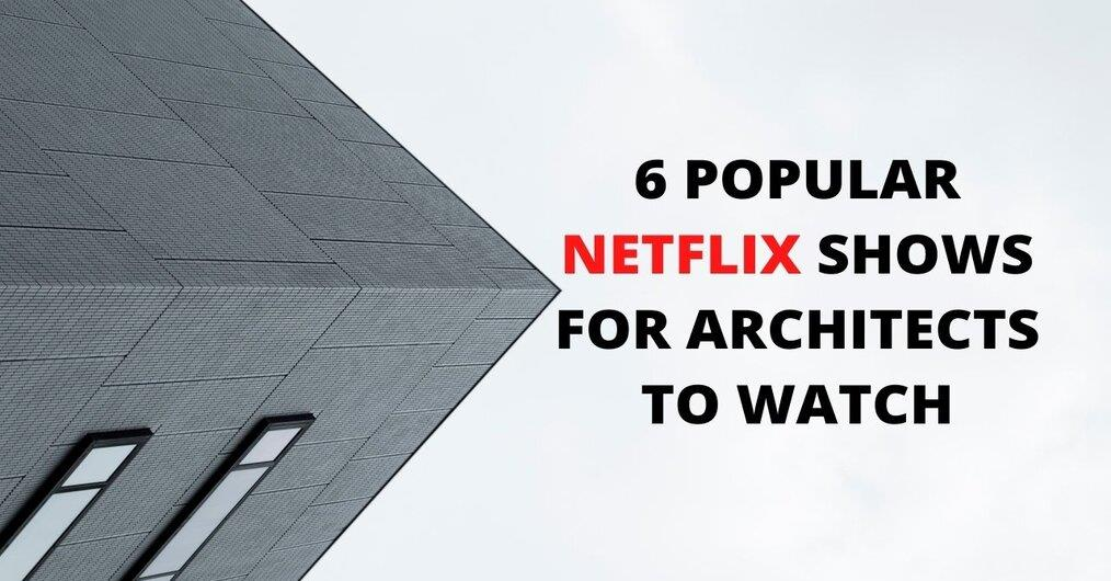 6 popular netflix shows for architects and designers to watch