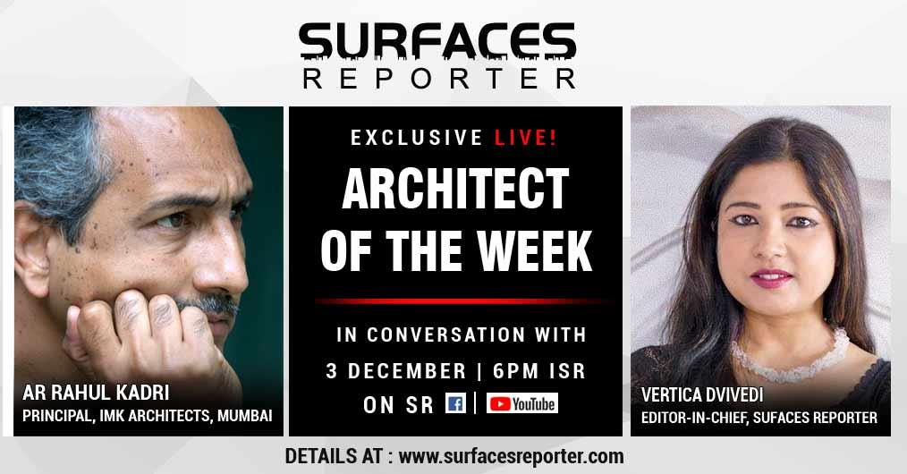 SURFACES REPORTER (SR)'s Editor-in-Chief- Vertica Dvivedi- will talk with Rahul Kadri- Principal Architect and Partner at IMK Architects in an upcoming LIVE interview on 3rd December 2020 at 6 PM on SR Facebook and Youtube Channel.