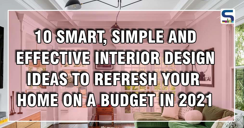 10 Smart and Simple Ways to Refresh Your Interiors On A Budget in 2021