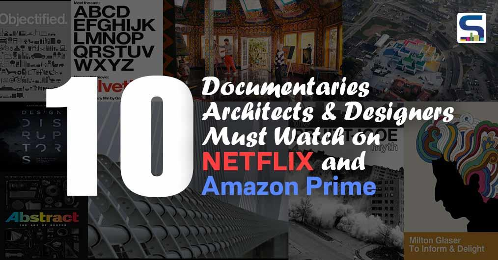 10 Documentaries Architects & Designers Must Watch on NETFLIX and Amazon Prime