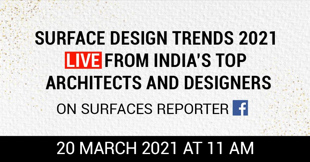 Surface Design Trends 2021 Live From India's Top Architects and Designers on SURFACES REPORTER FB   20th March   11 AM