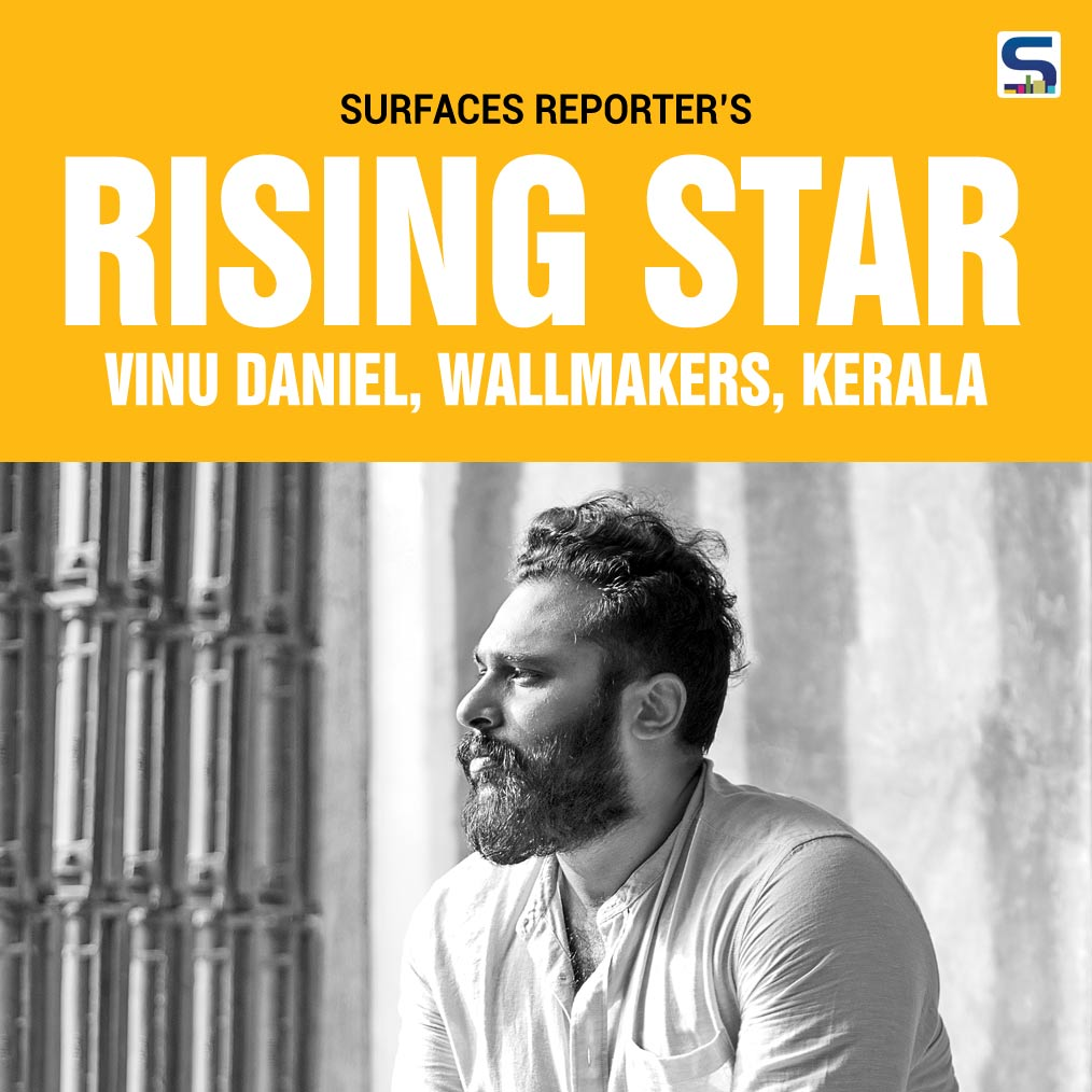 Surfaces Reporter Rising Star: Vinu Daniel, Wallmakers, Kerala