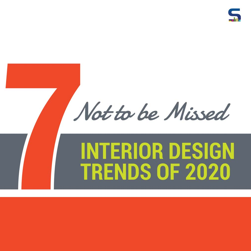 7 Not to be Missed INTERIOR DESIGN TRENDS OF 2020