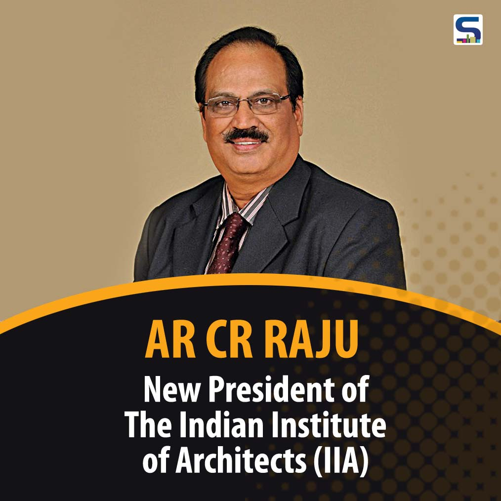 The Indian Institute of Architects (IIA) Names Ar CR Raju as New President