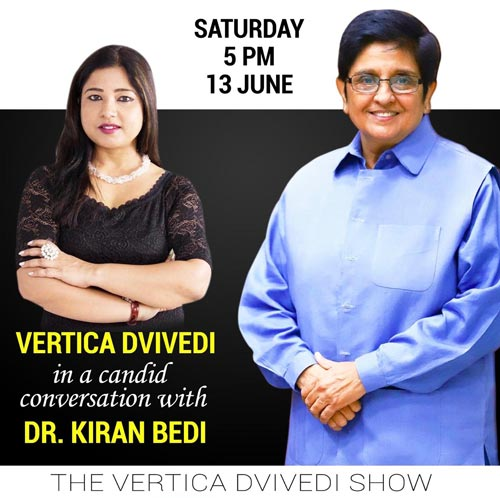 JOIN and MEET Dr KIRAN BEDI in VERTICA DVIVEDI SHOW - 5 PM Saturday 13 June