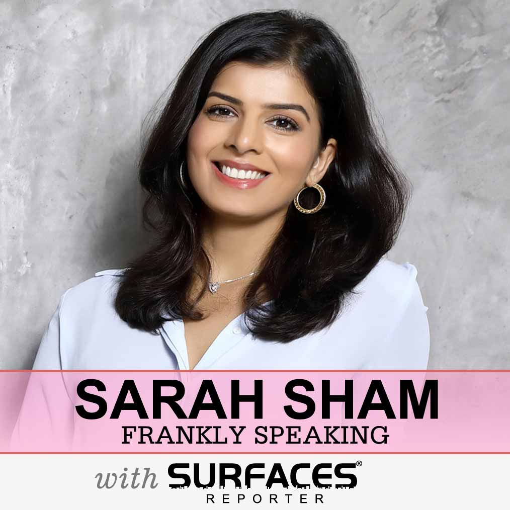 WATCH! Sarah Sham on Pros and Cons of being from a design family and more ! Frankly Speaking with SURFACES REPORTER